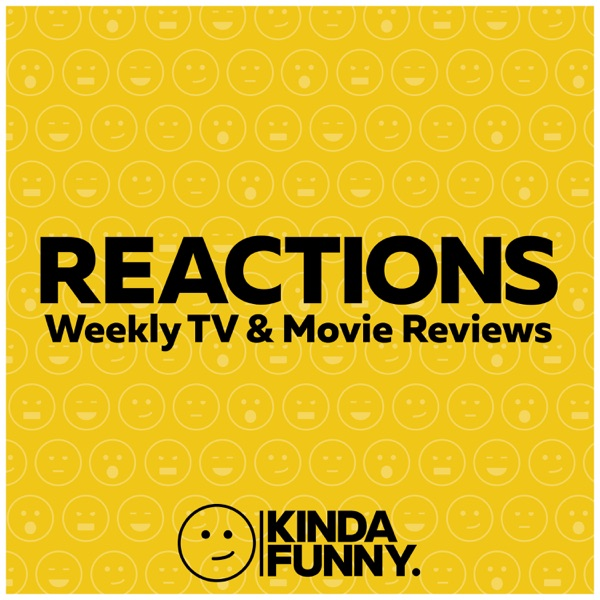 Kinda Funny Reactions: TV & Movie Reviews Podcast