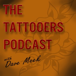 The Tattooers Podcast: Tattooing/ Art/ Culture/ Lifestyle/ Business