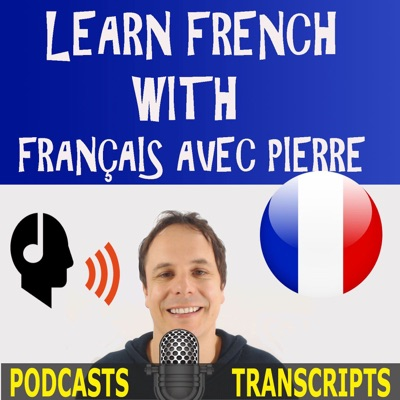 Learn French with French Podcasts - Français avec Pierre:Pierre - Français avec Pierre