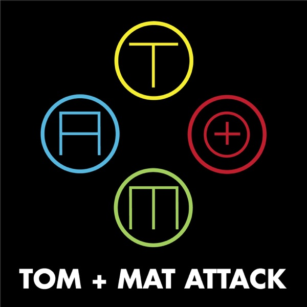 Tom + Mat Attack