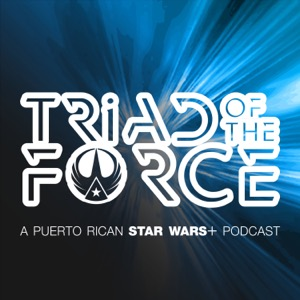 Triad Of The Force: A Puerto Rican Star Wars+ Podcast