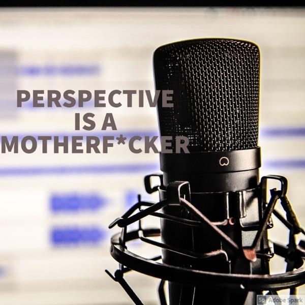 Perspective is a Motherf*cker with Aaron & Trevor Artwork