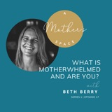 What is Motherwhelmed and are you with Beth Berry
