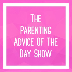 The Parenting Advice Of The Day   Become The Best Parent You Can Be For Your Child