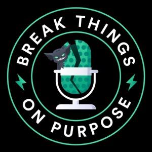 Break Things on Purpose