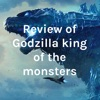 Review of Godzilla king of the monsters