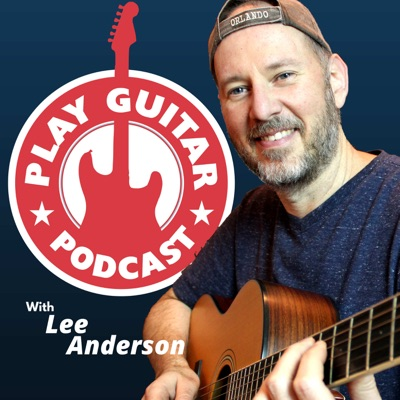 Play Guitar Podcast:Lee Anderson