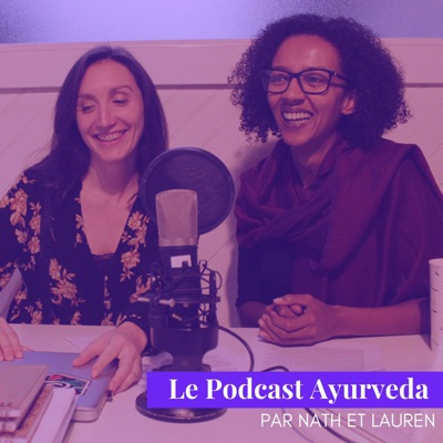 Le Podcast Ayurveda, par Nath et Lauren:Nath et Lauren
