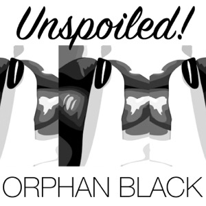 UNspoiled! Orphan Black