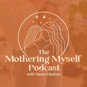 The Mothering Myself Podcast