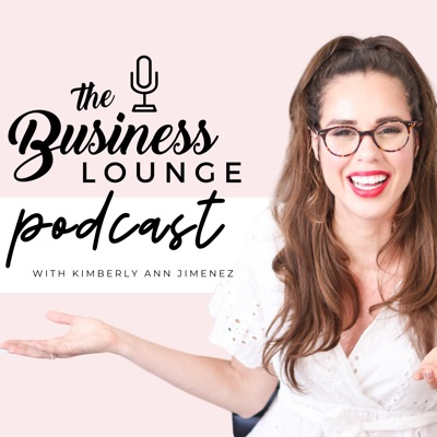 The Business Lounge Podcast with Kimberly Ann Jimenez