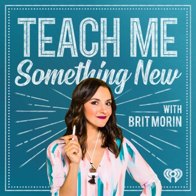 Teach Me Something New with Brit Morin:iHeartRadio