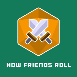 How Friends Roll   a Dungeons and Dragons 5th edition actual play DnD 5e podcast