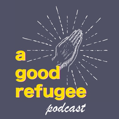 a Good Refugee Podcast
