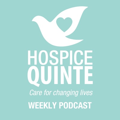 Hospice Quinte: Changing Lives Podcast