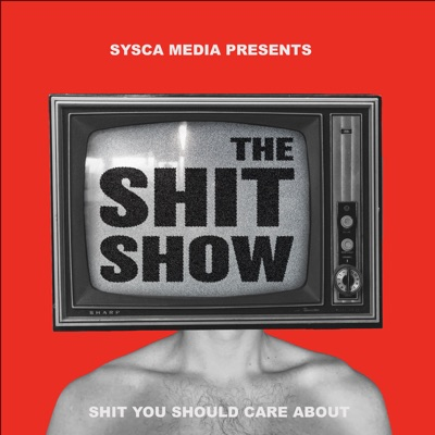 The Shit Show:Shit You Should Care About