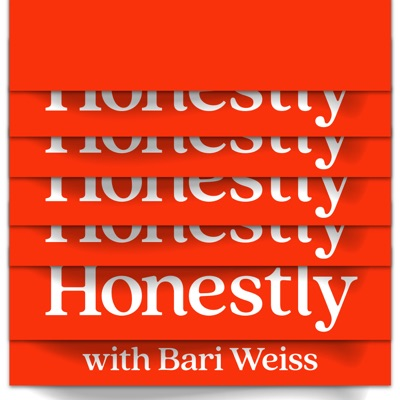 Honestly with Bari Weiss:Bari Weiss