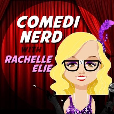 Comedi Nerd with Rachelle Elie
