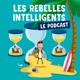 Le podcast des Rebelles Intelligents