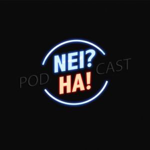 Nei? Ha! Podcast