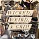 Wicked, Weird, and Grim