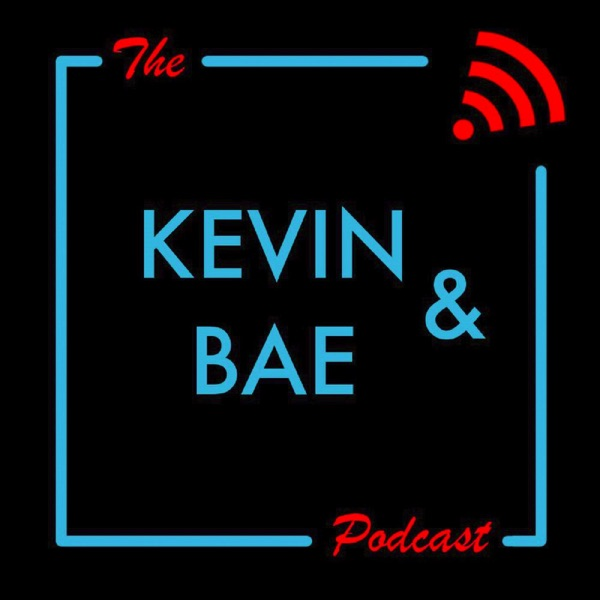 The Kevin and Bae Podcast