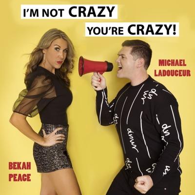 I'm Not Crazy, You're Crazy