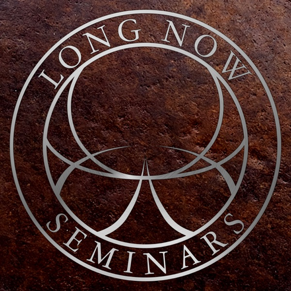 Long Now: Seminars About Long-term Thinking