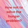 How not to solve the hunger problem? artwork