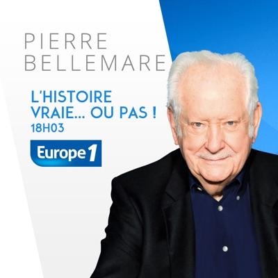 L'histoire vraie... ou pas ! de Pierre Bellemare:Europe 1