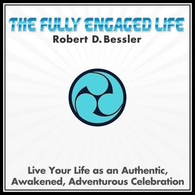 The Fully Engaged Life:Robert D. Bessler
