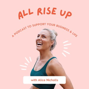 All Rise Up - A Podcast To Support Your Business and Life