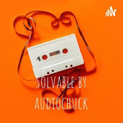Solvable by audiochuck:audiochuck Official
