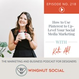 How to Use Pinterest to Up-Level Your Social Media Marketing [Kate Ahl] - Episode 218