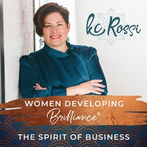 Women Developing Brilliance® - The Spirit of Business With Kc Rossi