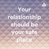 Your relationship should be your safe place artwork