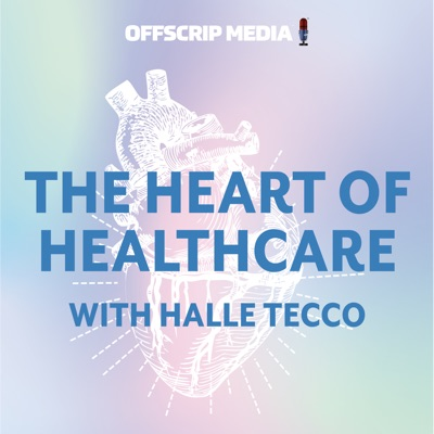 The Heart of Healthcare with Halle Tecco:OffScrip Media