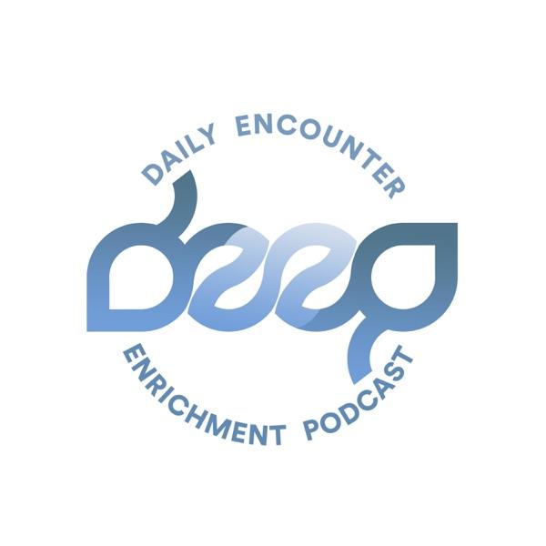 DEEP: Daily Encounter Enrichment Podcast
