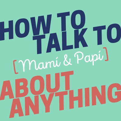 How to Talk to [Mamí & Papí] about Anything:Lantigua Williams & Co.