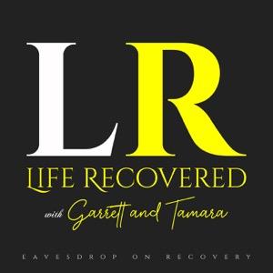 Life Recovered with Garrett & Tamara