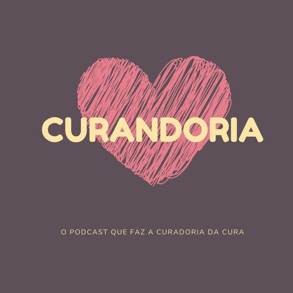 Curandoria: o Podcast que faz a Curadoria da Cura