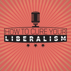 How to Cure Your Liberalism