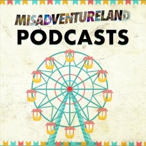 MisAdventureland Podcasts