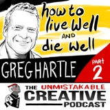 Unmistakable Classics: Greg Hartle | How to Live Well and Die Well With Greg Hartle Pt. 2