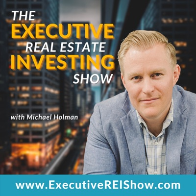 The Executive Real Estate Investing Show