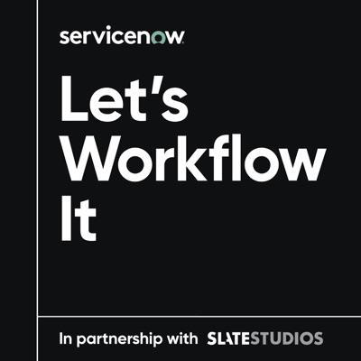 Let's Workflow It:ServiceNow