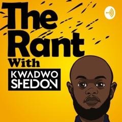 The Rant With Kwadwo Sheldon