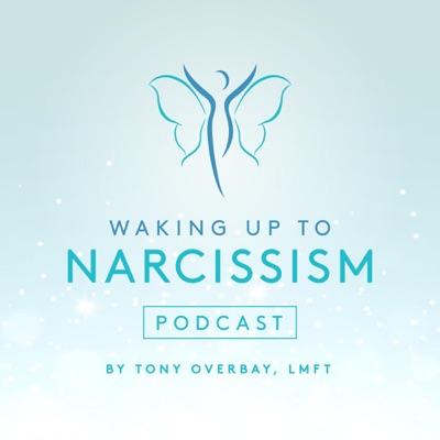 Waking Up to Narcissism:Tony Overbay LMFT