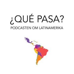 ¿QUÉ PASA? - Podcasten om Latinamerika