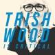 Trish Wood is Critical